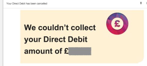 Your Direct Debit has been cancelled. We couldn't collect your Direct Debit amount of £xx